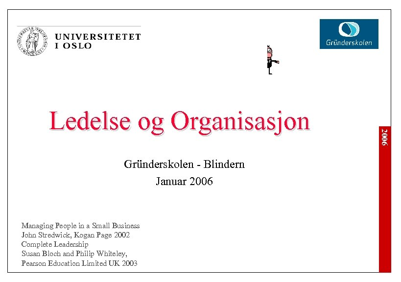 Gründerskolen - Blindern Januar 2006 Managing People in a Small Business John Stredwick, Kogan