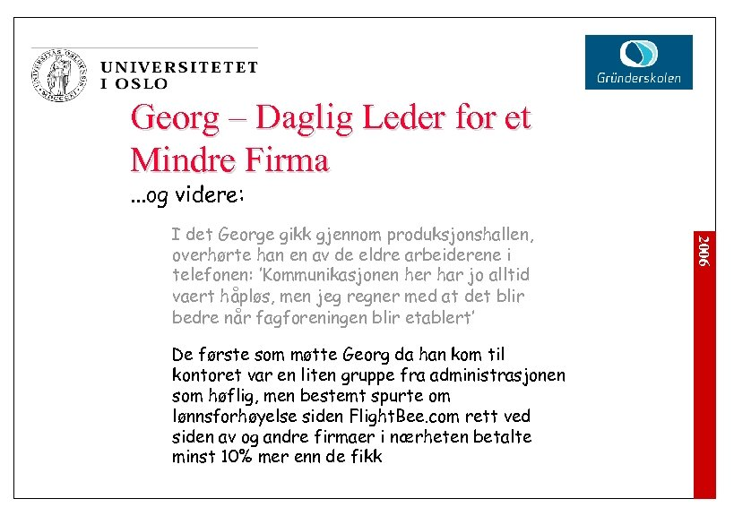 Georg – Daglig Leder for et Mindre Firma. . . og videre: De første