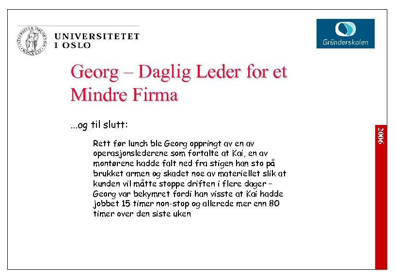 Georg – Daglig Leder for et Mindre Firma Rett før lunch ble Georg oppringt