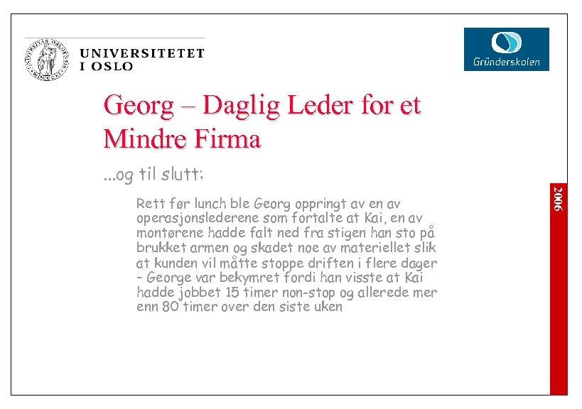 Georg – Daglig Leder for et Mindre Firma. . . og til slutt: 2006