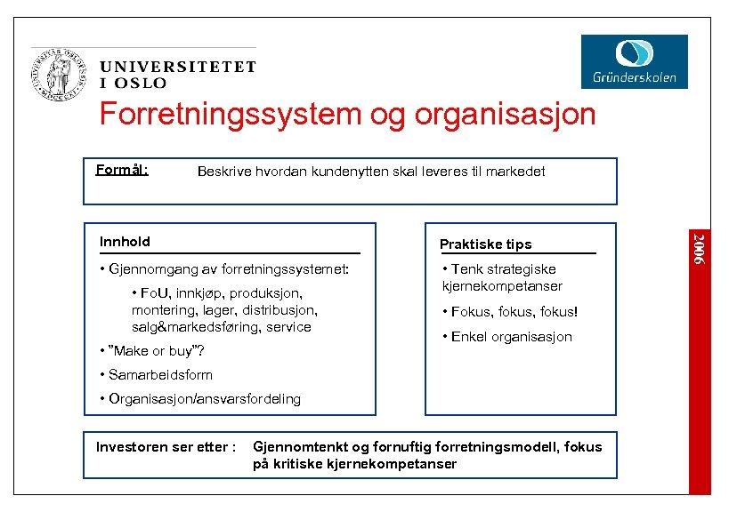 Forretningssystem og organisasjon Formål: Beskrive hvordan kundenytten skal leveres til markedet Praktiske tips •