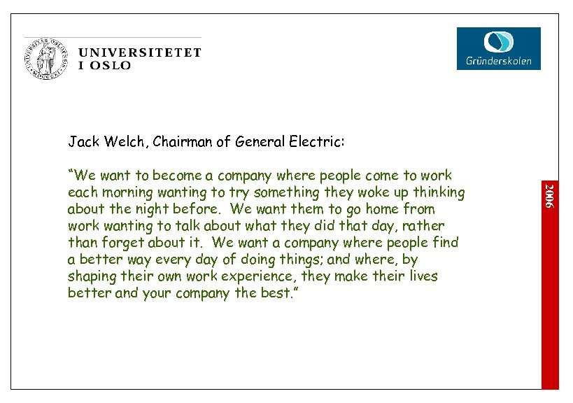"""Jack Welch, Chairman of General Electric: 2006 """"We want to become a company where"""