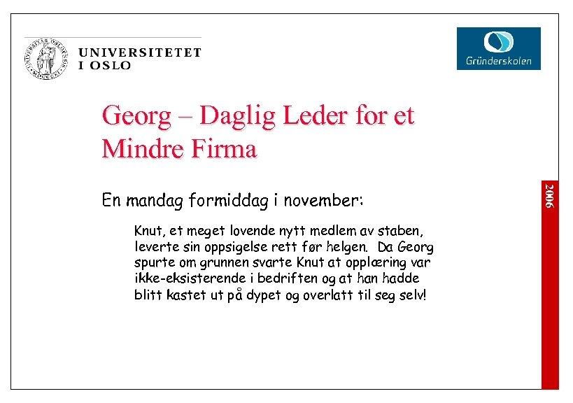 Georg – Daglig Leder for et Mindre Firma Knut, et meget lovende nytt medlem
