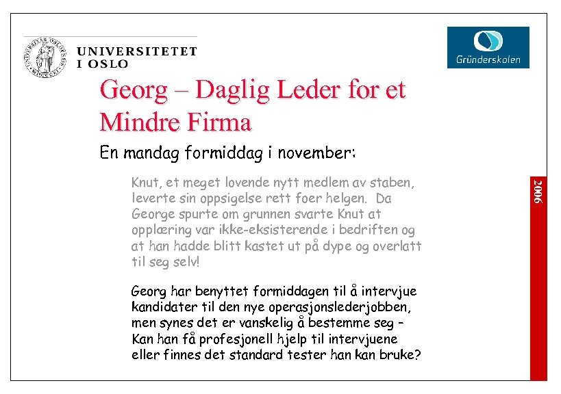 Georg – Daglig Leder for et Mindre Firma En mandag formiddag i november: Georg