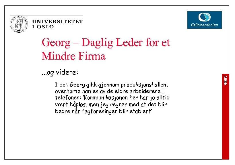 Georg – Daglig Leder for et Mindre Firma I det Georg gikk gjennom produksjonshallen,