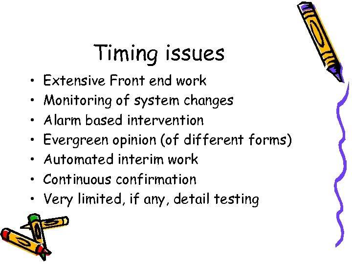 Timing issues • • Extensive Front end work Monitoring of system changes Alarm based