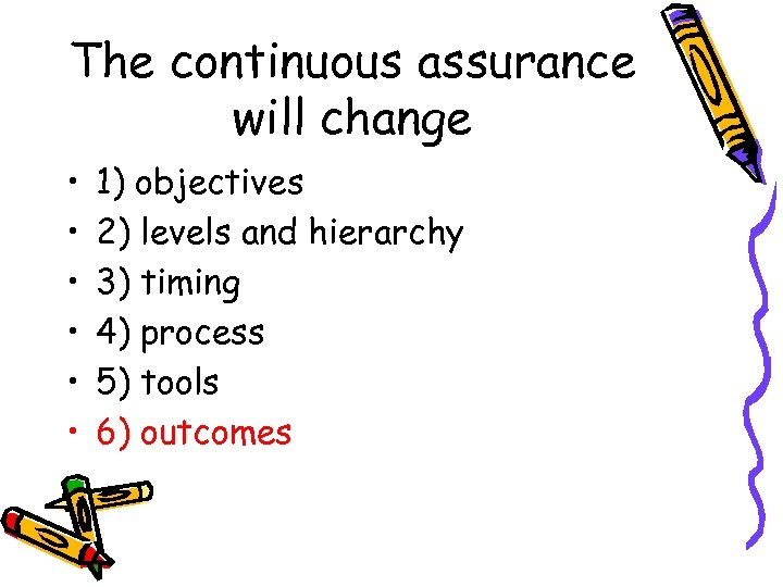 The continuous assurance will change • • • 1) objectives 2) levels and hierarchy
