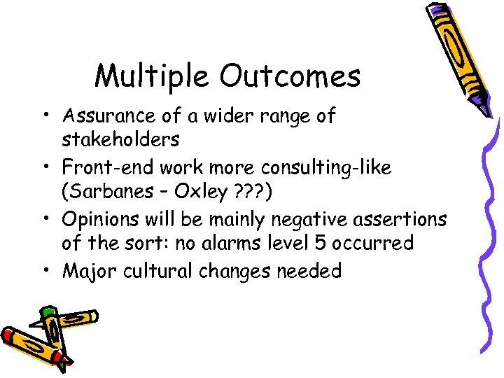 Multiple Outcomes • Assurance of a wider range of stakeholders • Front-end work more