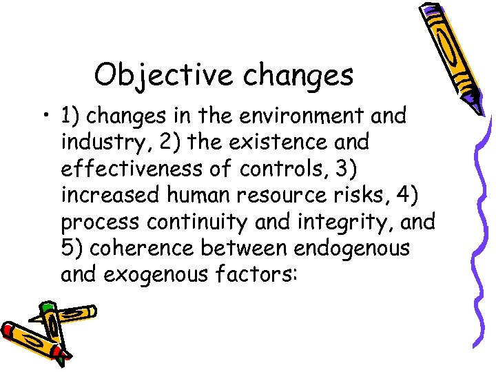 Objective changes • 1) changes in the environment and industry, 2) the existence and