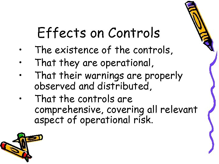 Effects on Controls • • The existence of the controls, That they are operational,
