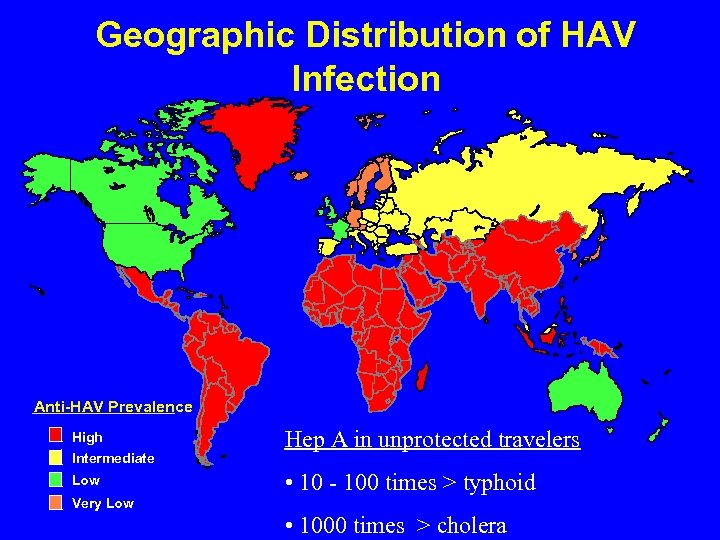 Geographic Distribution of HAV Infection Anti-HAV Prevalence High Intermediate Low Hep A in unprotected
