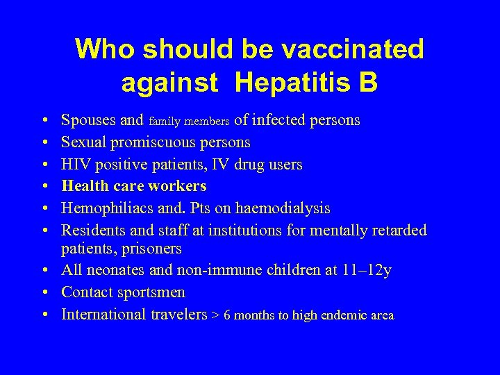 Who should be vaccinated against Hepatitis B • • • Spouses and family members