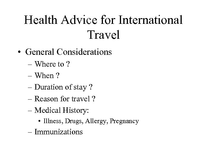 Health Advice for International Travel • General Considerations – Where to ? – When