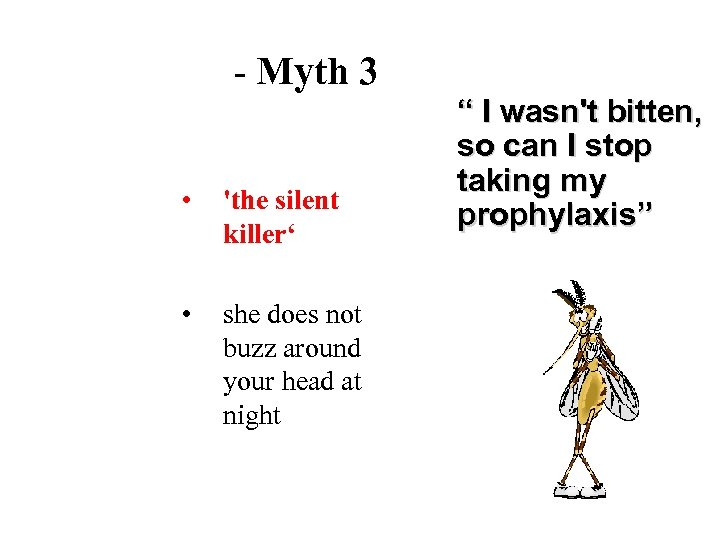 - Myth 3 • 'the silent killer' • she does not buzz around your