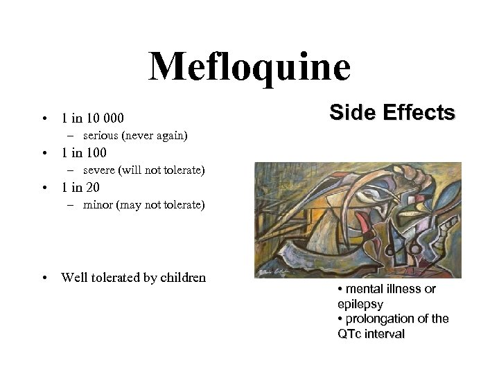 Mefloquine • 1 in 10 000 Side Effects – serious (never again) • 1