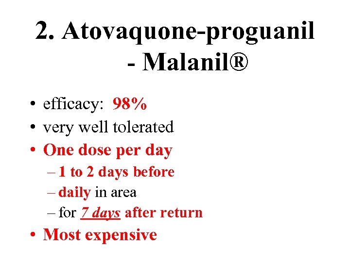 2. Atovaquone-proguanil - Malanil® • efficacy: 98% • very well tolerated • One dose