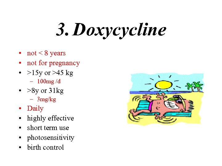 3. Doxycycline • not < 8 years • not for pregnancy • >15 y