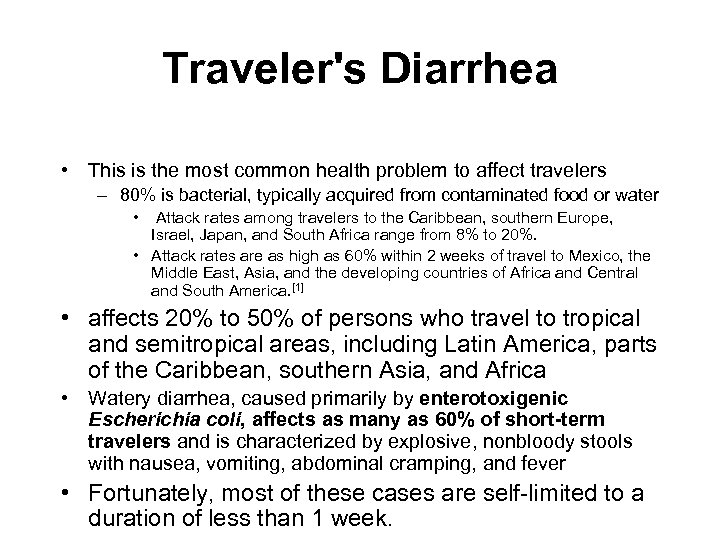 Traveler's Diarrhea • This is the most common health problem to affect travelers –