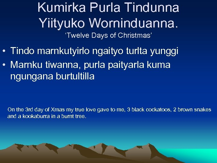 Kumirka Purla Tindunna Yiityuko Worninduanna. 'Twelve Days of Christmas' • Tindo marnkutyirlo ngaityo turlta
