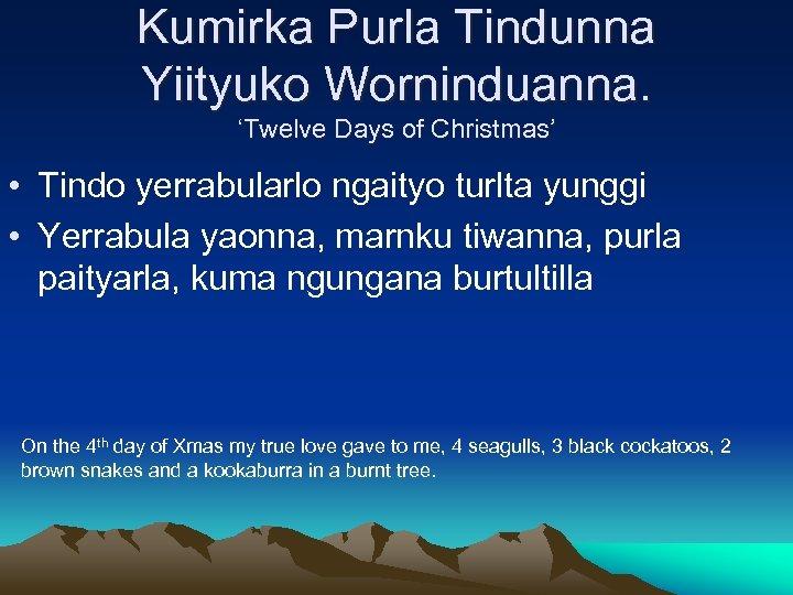 Kumirka Purla Tindunna Yiityuko Worninduanna. 'Twelve Days of Christmas' • Tindo yerrabularlo ngaityo turlta