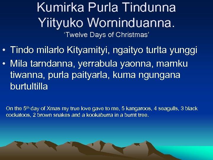 Kumirka Purla Tindunna Yiityuko Worninduanna. 'Twelve Days of Christmas' • Tindo milarlo Kityamityi, ngaityo