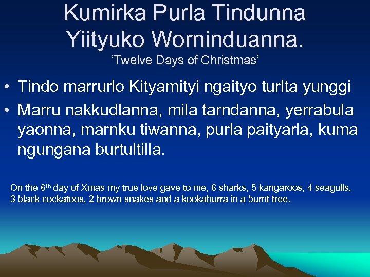 Kumirka Purla Tindunna Yiityuko Worninduanna. 'Twelve Days of Christmas' • Tindo marrurlo Kityamityi ngaityo