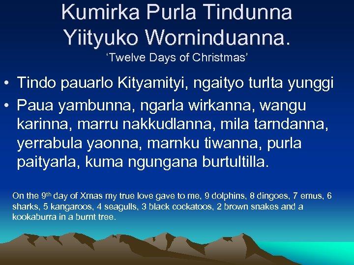 Kumirka Purla Tindunna Yiityuko Worninduanna. 'Twelve Days of Christmas' • Tindo pauarlo Kityamityi, ngaityo