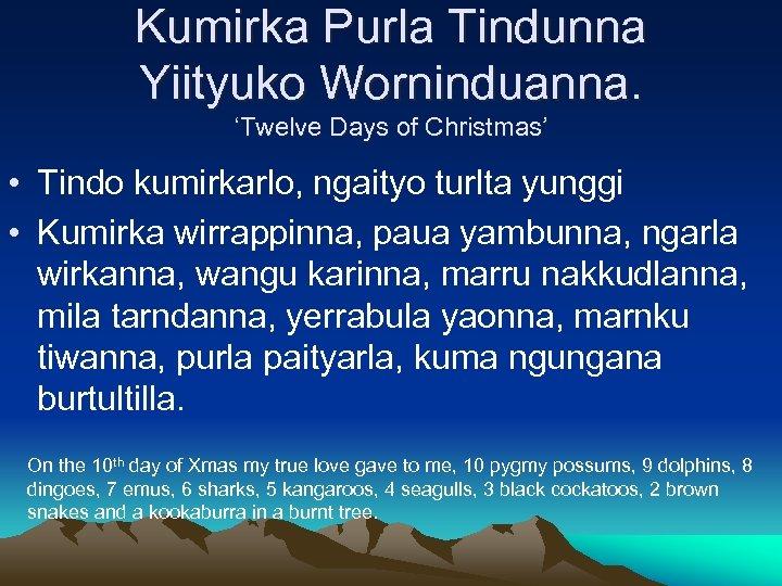 Kumirka Purla Tindunna Yiityuko Worninduanna. 'Twelve Days of Christmas' • Tindo kumirkarlo, ngaityo turlta