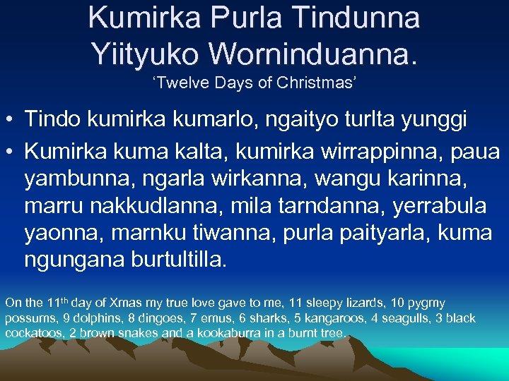 Kumirka Purla Tindunna Yiityuko Worninduanna. 'Twelve Days of Christmas' • Tindo kumirka kumarlo, ngaityo
