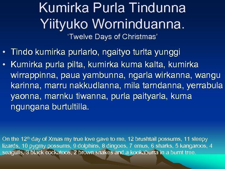 Kumirka Purla Tindunna Yiityuko Worninduanna. 'Twelve Days of Christmas' • Tindo kumirka purlarlo, ngaityo