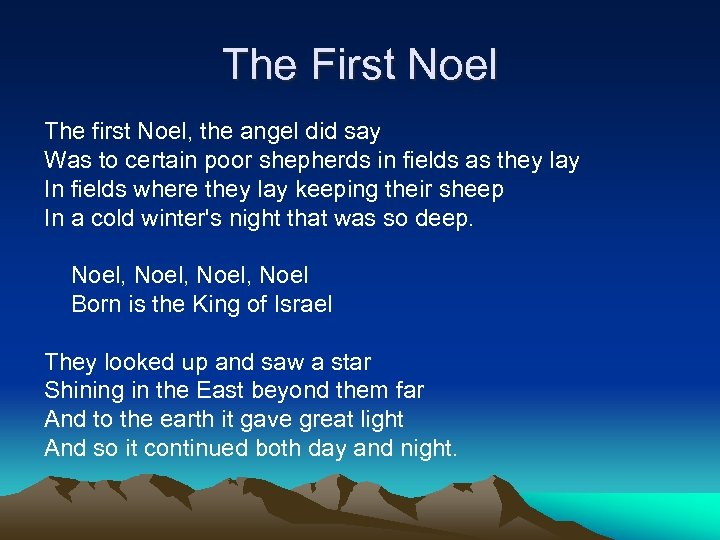 The First Noel The first Noel, the angel did say Was to certain poor