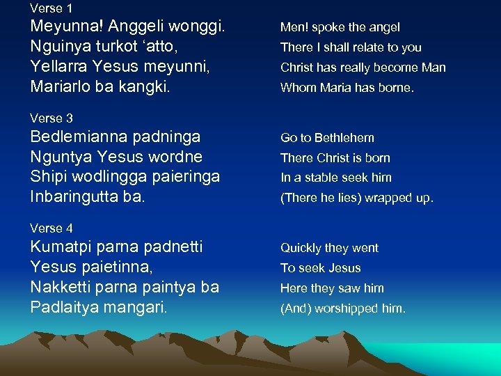 Verse 1 Meyunna! Anggeli wonggi. Nguinya turkot 'atto, Yellarra Yesus meyunni, Mariarlo ba kangki.