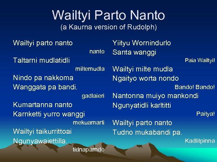 Wailtyi Parto Nanto (a Kaurna version of Rudolph) Wailtyi parto nanto Taltarni mudlatidli Yiityu