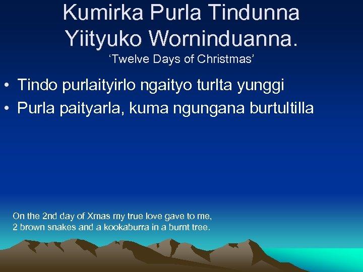 Kumirka Purla Tindunna Yiityuko Worninduanna. 'Twelve Days of Christmas' • Tindo purlaityirlo ngaityo turlta