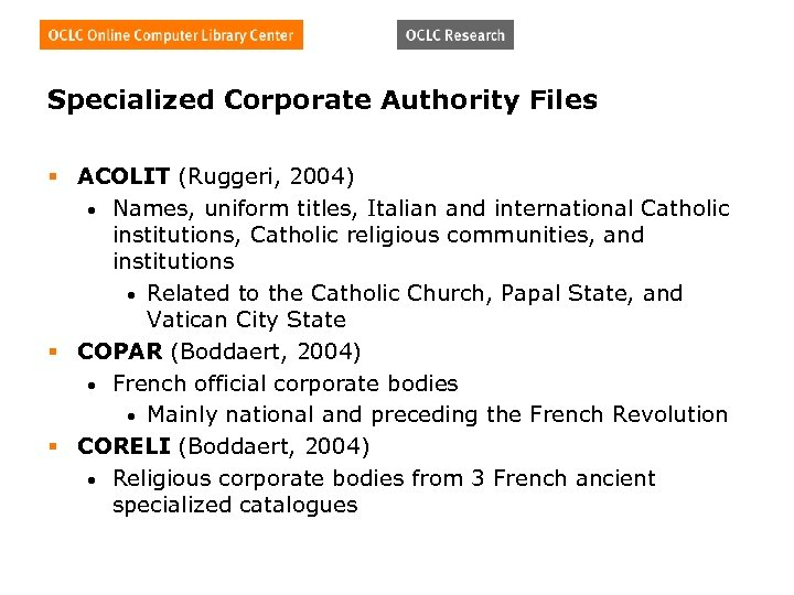 Specialized Corporate Authority Files § ACOLIT (Ruggeri, 2004) • Names, uniform titles, Italian and