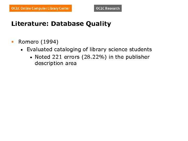 Literature: Database Quality § Romero (1994) • Evaluated cataloging of library science students •