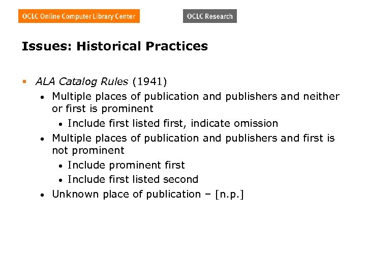 Issues: Historical Practices § ALA Catalog Rules (1941) • Multiple places of publication and