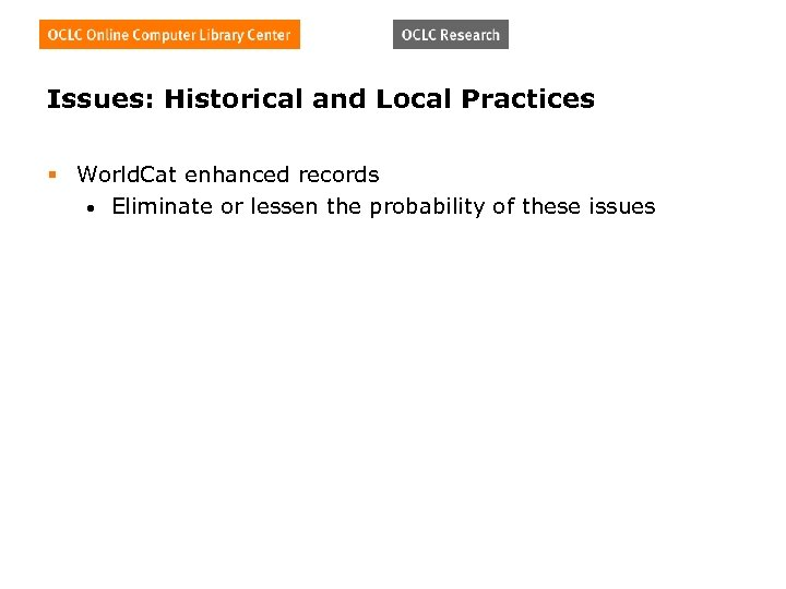 Issues: Historical and Local Practices § World. Cat enhanced records • Eliminate or lessen