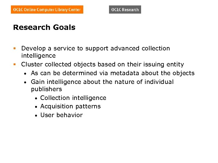 Research Goals § Develop a service to support advanced collection intelligence § Cluster collected