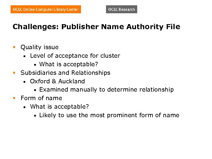Challenges: Publisher Name Authority File § Quality issue • Level of acceptance for cluster