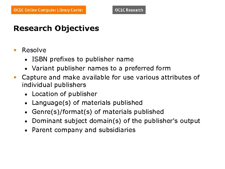 Research Objectives § Resolve • ISBN prefixes to publisher name • Variant publisher names