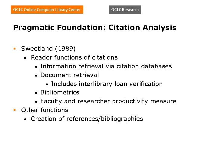 Pragmatic Foundation: Citation Analysis § Sweetland (1989) • Reader functions of citations • Information
