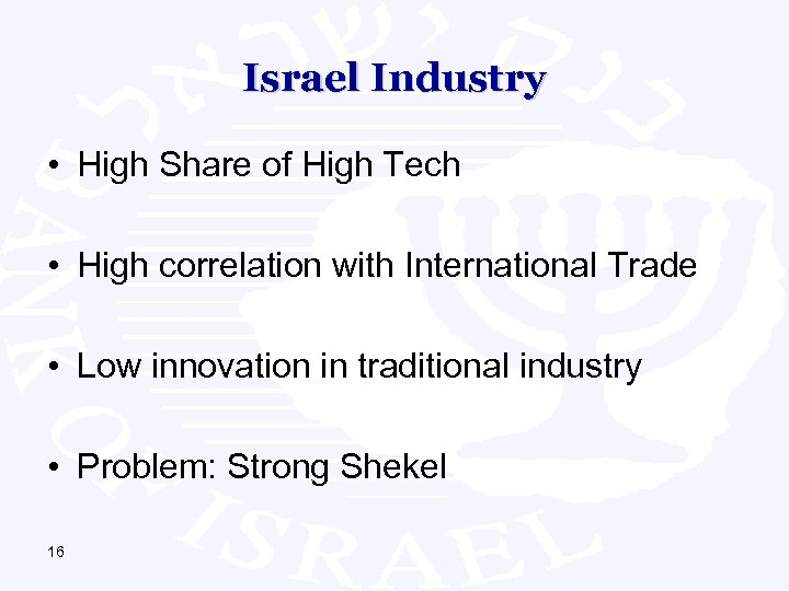 Israel Industry • High Share of High Tech • High correlation with International Trade