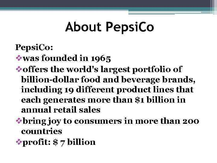 About Pepsi. Co: vwas founded in 1965 voffers the world's largest portfolio of billion-dollar