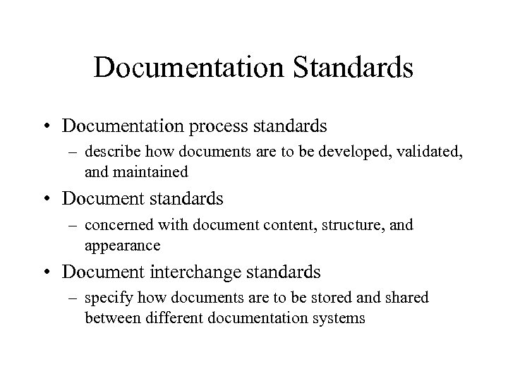 Documentation Standards • Documentation process standards – describe how documents are to be developed,