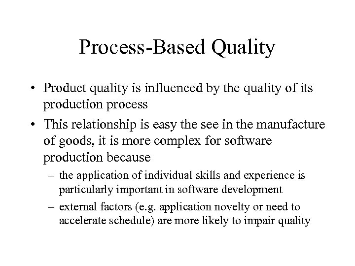 Process-Based Quality • Product quality is influenced by the quality of its production process
