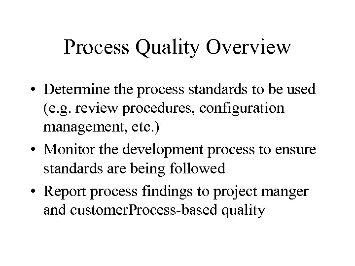 Process Quality Overview • Determine the process standards to be used (e. g. review