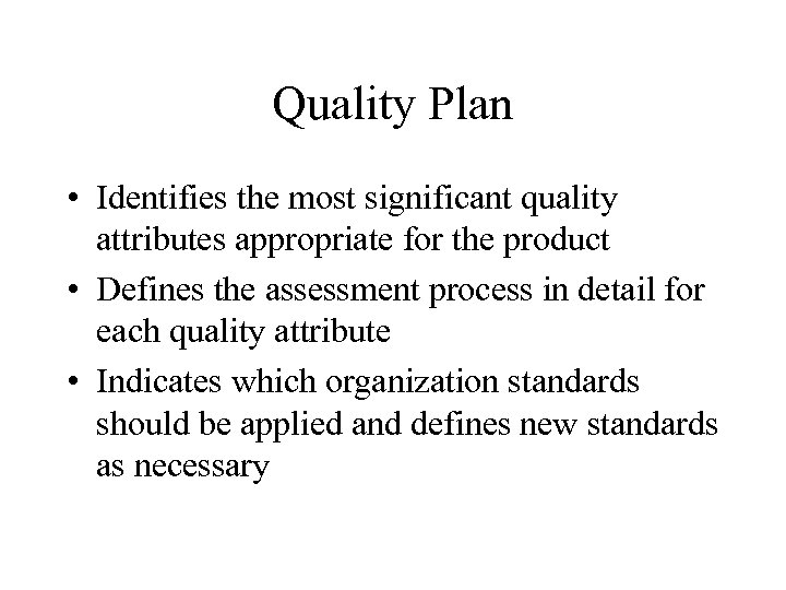 Quality Plan • Identifies the most significant quality attributes appropriate for the product •