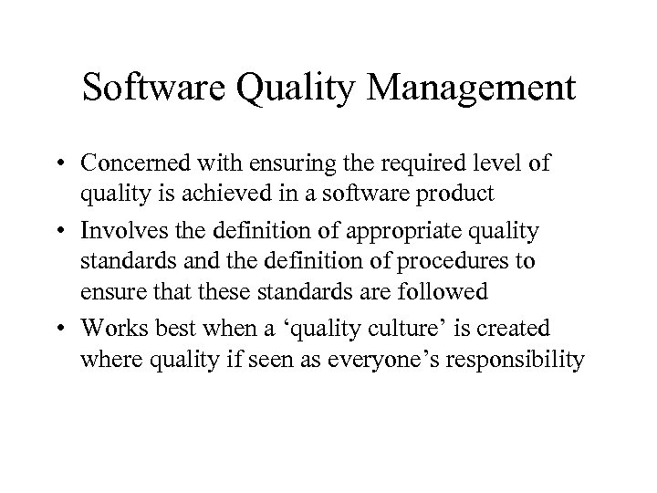 Software Quality Management • Concerned with ensuring the required level of quality is achieved