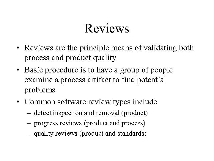 Reviews • Reviews are the principle means of validating both process and product quality